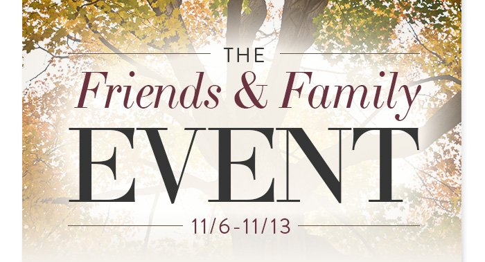 The Friends & Family Event 11/6-11/13
