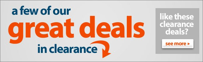 A Few Of Our Great Deal in Clearance - Click Here to See All Clearance Specials