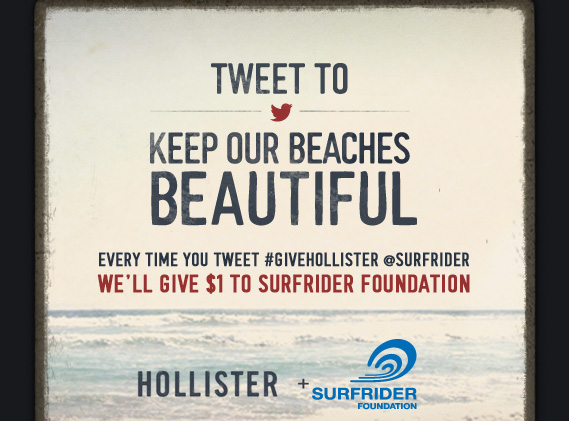 TWEET TO KEEP OUR BEACHES  BEAUTIFUL EVERY TIME YOU TWEET #GIVEHOLLISTER @SURFRIDER WE'LL GIVE $1  TO SURFRIDER FOUNDATION HOLLISTER + SURFRIDER FOUNDATION