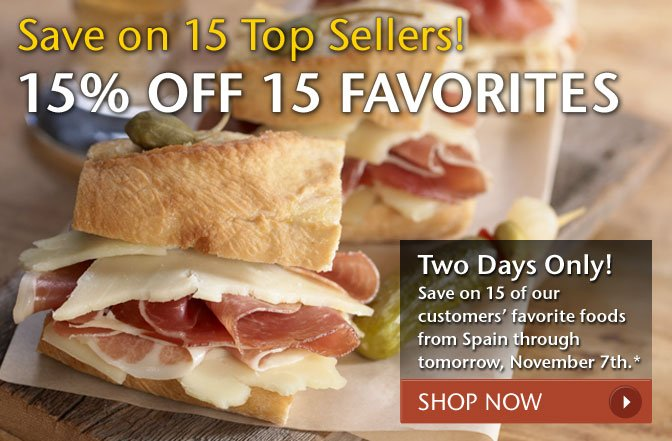 Save on 15 Top Sellers! Save 15% Off 15 Favorites - Save on 15 of our customers' favorite foods from Spain through tomorrow, November 7th.* Shop Now
