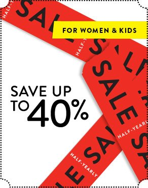 FOR WOMEN & KIDS - SAVE UP TO 40%