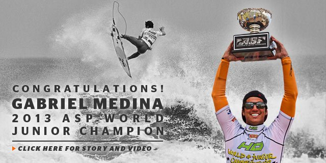 Congratulations Gabriel Medina - 2013 ASP World Junior Champion - Click Here for Story and Video