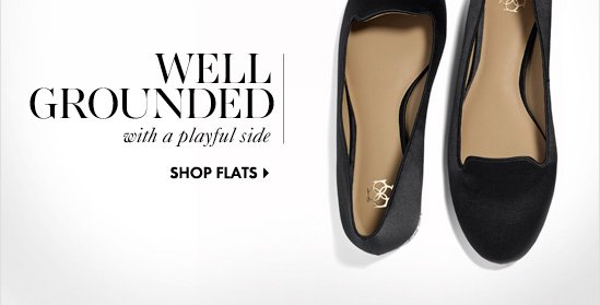 WELL GROUNDED with a playful side  SHOP FLATS