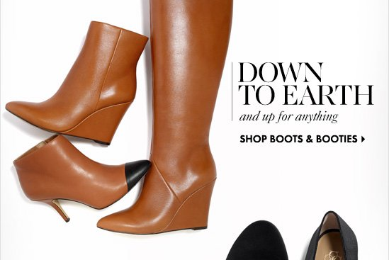 DOWN TO EARTH and up for anything  SHOP BOOTS & BOOTIES