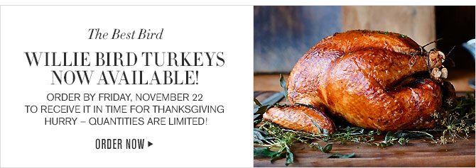 THE BEST BIRD WILLIE BIRD TURKEYS NOW AVAILABLE! - Order by Friday, November 22 to receive it in time for Thanksgiving - HURRY – QUANTITIES ARE LIMITED!