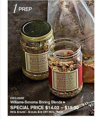 1 PREP - EXCLUSIVE - Williams-Sonoma Brining Blends  - SPECIAL PRICE $14.02 – $15.30 (REG. $16.50 – $18.00, $15 OFF REG. PRICE)