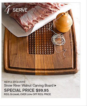 4 SERVE- NEW & EXCLUSIVE - Snow River Walnut Carving Board  - SPECIAL PRICE $99.95 (REG. $129.95, OVER 20% OFF REG. PRICE)