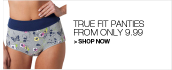 Shop True Fit Panties from only 9.99