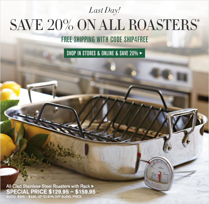 Last Day! - SAVE 20% ON ALL ROASTERS* - FREE SHIPPING WITH CODE SHIP4FREE - SHOP IN STORES & ONLINE & SAVE 20%