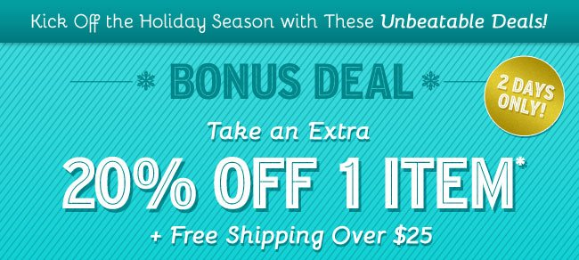Take an Extra 20% Off 1 Item plus Free Shipping Over $25. Shop Now.