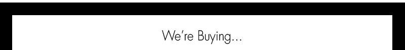 We're Buying...