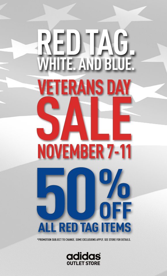 Red Tag. White. And Blue. Veterans Day Sale. November 7-11. 50% off all red tag items. *Promotion subject to change. Some exclusions apply. See store for details.