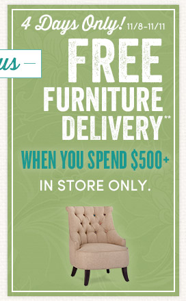 4 Days Only: Free Furniture Delivery with In Store Furniture Purchase of $500 or More! (In Store Only)