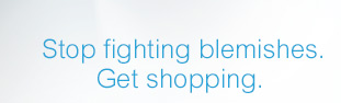 Stop fighting blemishes. Get shopping.