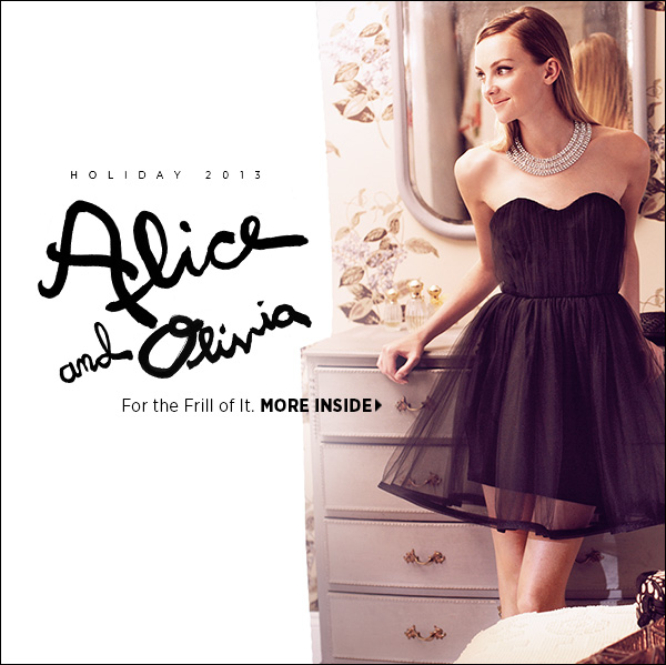 Take a star turn! Alice + Olivia's latest collection is a goldmine of head-turning holiday glamour. >>
