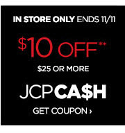 IN STORE ONLY ENDS 11/11                    $10 OFF** $25 OR MORE                    JCP CA$H  GET COUPON ›
