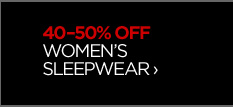 40-50% OFF WOMEN'S SLEEPWEAR ›