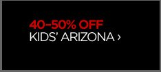 40-50% OFF KIDS' ARIZONA ›
