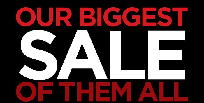 OUR BIGGEST SALE OF THEM ALL STARTS  NOW! SHOP THE SALE ›