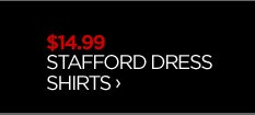 $14.99 STAFFORD DRESS SHIRTS ›