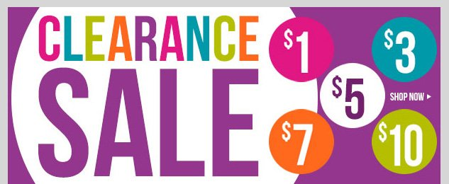 CLEARANCE SALE - $1, $3, $5, $7 and $10! SHOP NOW! SHOP NOW!