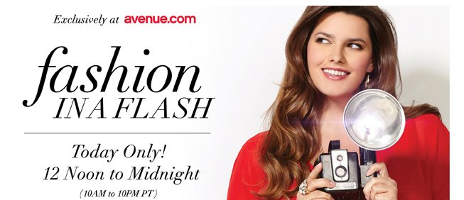 Fashion in a Flash! Today Only - 12 Noon to Midnight (10AM-10PM PT)!