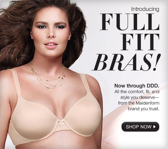 Introducing Full Fit Bras! Now through DDD. All the comfort, fit, and style you deserve - from the Maidenform brand you trust.