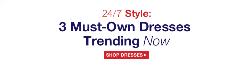24/7 Style: 3 Must-Own Dresses Trending Now | SHOP DRESSES