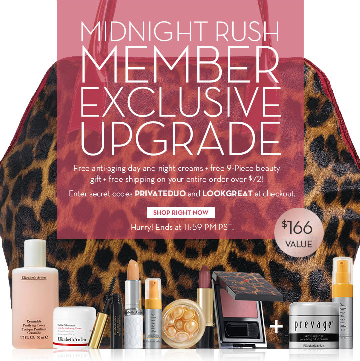 MIDNIGHT RUSH. MEMBER EXCLUSIVE UPGRADE. Free anti-aging day and night creams + free 9-Piece beauty gift + free shipping on your entire order over $72! Enter secret codes PRIVATEDUO and LOOKGREAT at checkout. SHOP RIGHT NOW. Hurry! Ends at 11:59 PM PST.