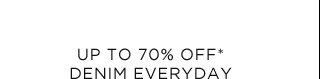 Up To 70% Off* Denim Everyday