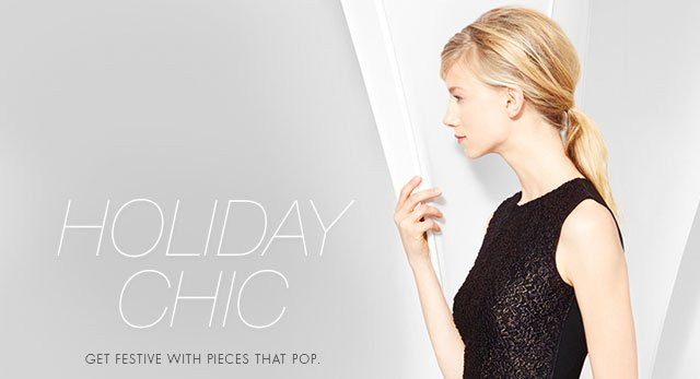 HOLIDAY CHIC | GET FESTIVE WITH PIECES THAT POP.