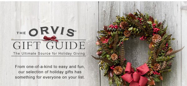 The Orvis Gift Guide - The ultimate source for holiday giving. From one-of-a-kind to easy and fun, our selection of holiday gifts has something for everyone on your list.