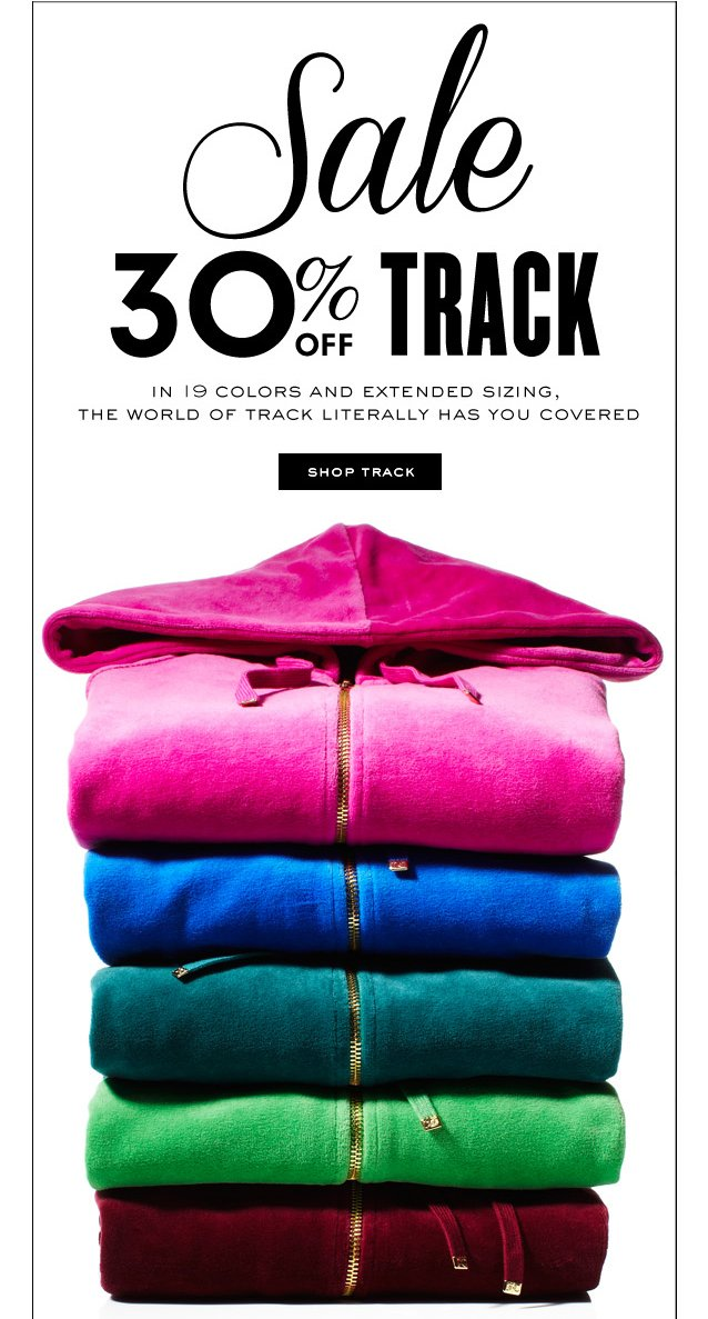 Sale 30 percent off Track. In 19 colors and extended sizes, the world of track literally has you covered. SHOP TRACK.