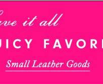 Have it all. 30 percent off Juicy Favorites. Small Leather Goods.