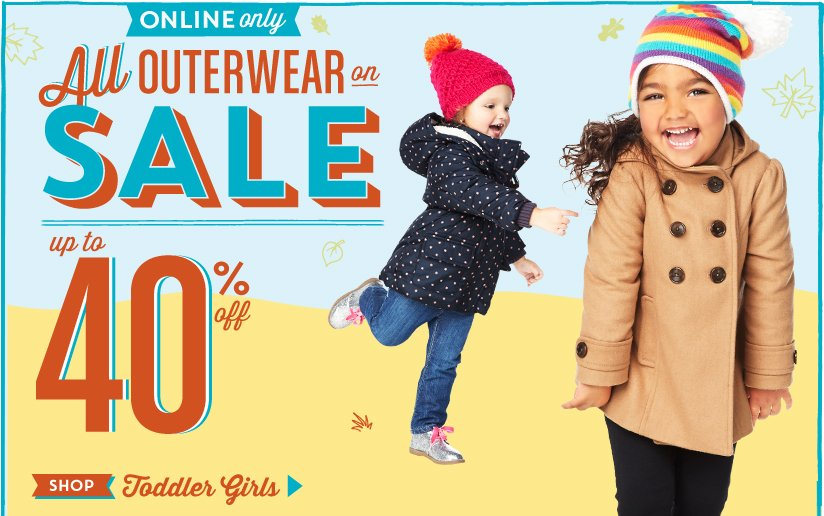 ONLINE only | All OUTERWEAR on SALE | up to 40% off | SHOP Toddler Girls
