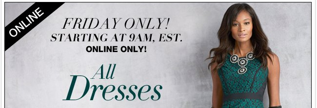 Up to 50% off all dresses online only!