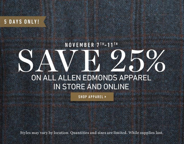Save 25% on ALL Allen Edmonds Apparel Now Through 11/11/13. Shop now >