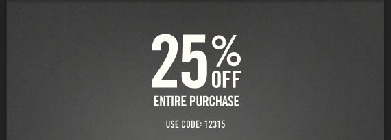25% OFF ENTIRE PURCHASE IN STORES & ONLINE* USE CODE: 12315