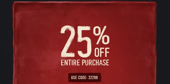 25% OFF ENTIRE PURCHASE USE  CODE: 32298