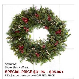 EXCLUSIVE - Triple Berry Wreath - SPECIAL PRICE $31.96 - $95.96 - REG. $39.95 - $119.95, 20% OFF REG. PRICE