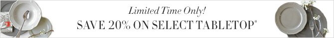 Limited Time Only! - SAVE 20% ON SELECT TABLETOP*