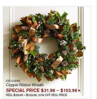 EXCLUSIVE - Copper Ribbon Wreath - SPECIAL PRICE $31.96 - $103.96 - REG. $39.95 - $129.95, 20% OFF REG. PRICE