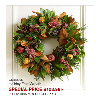EXCLUSIVE - Holiday Fruit Wreath - SPECIAL PRICE $103.96 - REG. $129.95, 20% OFF REG. PRICE