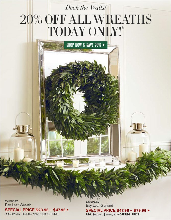 Deck the Walls! - 20% OFF ALL WREATHS TODAY ONLY!* - SHOP NOW & SAVE 20%
