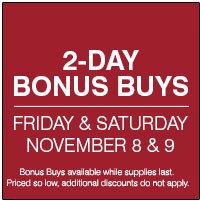 2-Day Bonus Buys Friday & Saturday November 8 & 9.