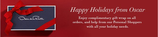 Happy Holidays from Oscar Enjoy complimentary gift-wrap on all orders, and help from our Personal Shoppers with all your holiday needs.