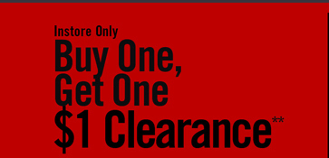INSTORE ONLY - BUY ONE, GET ONE $1 CLEARANCE**
