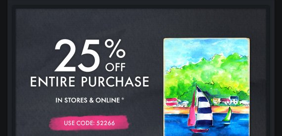 25% OFF ENTIRE PURCHASE IN STORES &  ONLINE* USE CODE: 52266