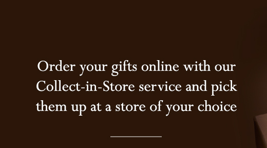 Order your gifts online with our Collect-in-Store service and pick them up at a store of your choice