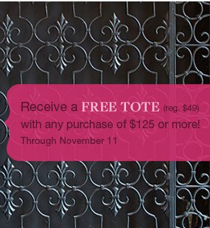 Receive a Free Tote (reg. $49) with any purchase of $125 or more! Through November 11